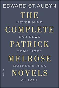 The Complete Patrick Melrose Novels: Never Mind, Bad News, Some Hope, Mother's Milk, and At Last (The Patrick Melrose Novels): Edward St. Aubyn: 0787721994251: Amazon.com: Books