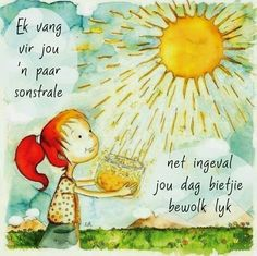 Because of love, I have become the giver of light. Mode Poster, Goeie More, Good Morning Sunshine, You Are My Sunshine, Afrikaans, Children's Book Illustration, Book Illustrations, Sun Moon, Childrens Books