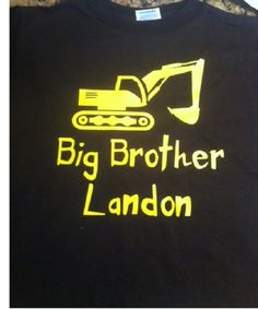 Construction digger BIG BROTHER shirt personalized with name kid's t-shirt kids gift for New big brother CUSTOM colors available, you choose by Ilove2sparkle on Etsy https://www.etsy.com/listing/231851260/construction-digger-big-brother-shirt