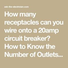 How many receptacles can you wire onto a 20amp circuit breaker? How to Know the Number of Outlets to Wire on a Circuit.