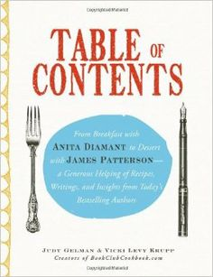 Table of Contents: From Breakfast with Anita Diamant to Dessert with James Patterson - a Generous Helping of Recipes, Writings and Insights ...