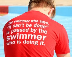 Swim t-shirt - The swimmer who says it can't be done is being passed by the swimmer who si doing it. #swimming #tshirt