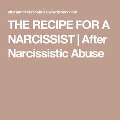 THE RECIPE FOR A NARCISSIST  | After Narcissistic Abuse