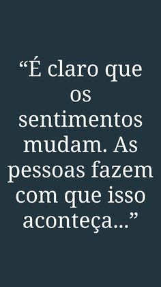 É claro que os sentimentos mudam. As pessoas fazem com que isso aconteça. My Heart Hurts, It Hurts, Love Is Everything, Feeling Lonely, Love Messages, More Than Words, Cool Words, Favorite Quotes, Encouragement
