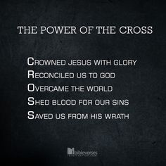 The Power of the Cross: -Crowned Jesus with Glory -Reconciled us to GOD -Overcame the world -Shed blood for our sins -Saved us from His wrath  http://ibibleverses.christianpost.com/?p=64757  #cross #crowned #reconciled #saved #blood