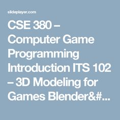 CSE 380 – Computer Game Programming Introduction ITS 102 – 3D Modeling for Games Blender's User Interface. -  ppt download