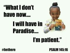 What I don't have now, I will have in paradise. I'm patient.