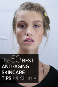These are the 50 best anti-aging skincare tips that will make you look like you've discovered the fountain of youth