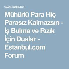 Mühürlü Para Hiç Parasız Kalmazsın - İş Bulma ve Rızık İçin Dualar - Estanbul.com Forum