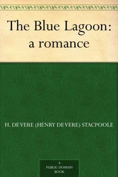 """The Blue Lagoon: a romance by H. De Vere (Henry De Vere) Stacpoole, Who knew that the 1980 """"Blue Lagoon"""" was based on a book? I didn't until I re-watched the movie."""