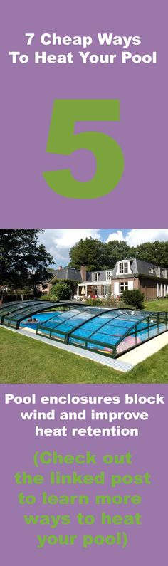 #5 Pool enclosures block and  reduce heat loss  Read more: http://www.medallionenergy.com/blog/cheap-ways-to-heat-your-pool/