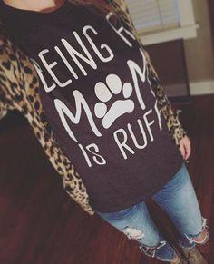 Dog Mom Shirt - Being a Mom is Ruff. Love it! #dogmom