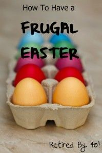 Frugal Easter Ideas - Plus Suggestions for next year!  How to save on Easter clothes, baskets, and food - plus suggestions on what to do now to help you save next year! With a baby in the house I don't want to sacrifice on her Easter dress, the food, or on the Easter basket.  http://www.retiredby40blog.com/2014/03/06/how-to-have-a-frugal-easter-plus-suggestions-for-next-year/