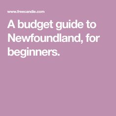 A budget guide to Newfoundland, for beginners.
