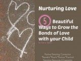 Nurturing Love: 5 Beautiful Ways to Grow the Bonds of Love with your Child