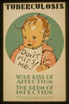 Don't Kiss Me!: A poster to try to stop the spread of TB, and really, several other illnesses. (Photo Source: Library of Congress/WPA Posters Collection)