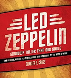 Led Zeppelin: Shadows Taller Than Our... book by Charles R. Cross