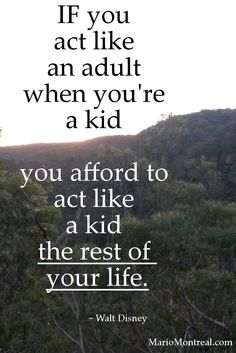 """If you act like an adult when you're a kid you afford to act like a kid the rest of your life."" ~ Walt Disney #YourPositiveReinforcement"