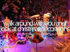 walk around with you and look at christmas decorations