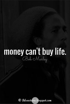 Bob Marley Quotes with Photo, money cant buy life