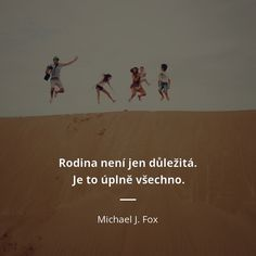 Je to úplně všechno. - Michael J. Michael J, Wise Words, Inspirational Quotes, Faith, Motivation, Quotation, Life Coach Quotes, Wisdom Sayings, Inspiring Quotes