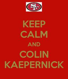 KEEP CALM AND COLIN KAEPERNICK.  For my sister @Sandra Pendle