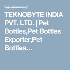 TEKNOBYTE INDIA PVT. LTD. | Pet Bottles,Pet Bottles Exporter,Pet Bottles…