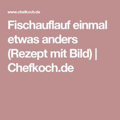 Fischauflauf einmal etwas anders (Rezept mit Bild) | Chefkoch.de