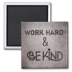 Work Hard and Be Kind Magnet by schoolpsychdesigns of Zazzle.com