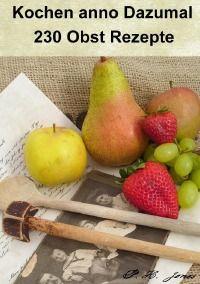Kochen anno Dazumal - 230 Obst Rezepte - P. H.  Jones