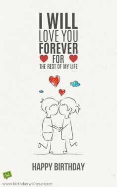 I will love you forever Happy Birthday Wishes Happy Birthday Quotes Happy Birthday Messages From Birthday Birthday Quotes For Girlfriend, Happy Birthday Wishes For Him, Happy Birthday Love Quotes, Romantic Birthday Wishes, Birthday Wish For Husband, Birthday Wishes For Boyfriend, Happy Anniversary Wishes, Happy Bday My Love, Happy Birthday Jaan