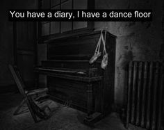 You Have A Diary, I Have A Dance Floor