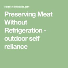 Preserving Meat Without Refrigeration  - outdoor self reliance