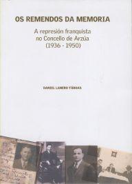 Os Remendos da memoria : a represión franquista no Concello de Arzúa (1936-1950) / Daniel Lanero Táboas - Arzúa : Concello de Arzúa, D.L. 2006