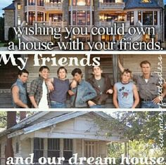 Oh yeah. Me, my best friend, and the boys Living in the Curtis house... It'd be a dream come true!!!!!