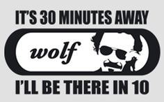 It's 30 minutes away. I'll be there in 10 - Mr. Wolf