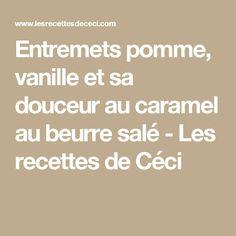 Entremets pomme, vanille et sa douceur au caramel au beurre salé -    Les recettes de Céci