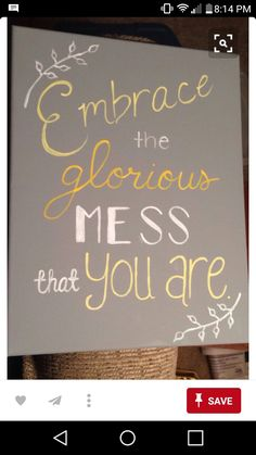 Embrace the glorious mess that you are