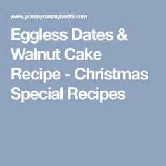 Eggless Dates & Walnut Cake Recipe - Christmas Special Recipes