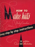 Another great book.  How to Make Hats by Ruby Carnahan, 1952.  This site is no longer up but it is archived here.  Oh, and check out How to Make Gloves here also.