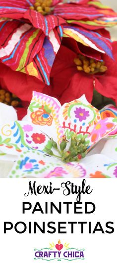 Mexi-Style Painted Poinsettias - The Crafty Chica Summer Crafts, Holiday Crafts, Fun Crafts, Crafts For Kids, Paper Crafts, Mexican Embroidery, Holiday Centerpieces, Mexican Party, Faux Flowers