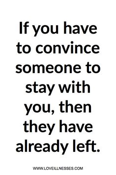 You don't have to convince them to stay.