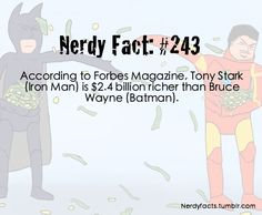 Nerdy Fact #243 Although really, Batman totally has to pay for more shit than Tony Stark does, what with all of his sidekicks. Seriously, he's got like, four Robins, three Batgirls. Do batarangs come in bulk? xD