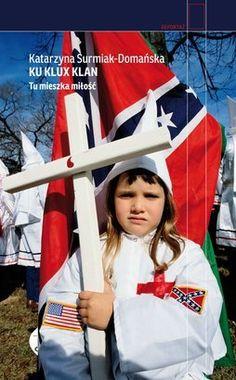 Ku Klux Klan. Tu mieszka miłość - Katarzyna Surmiak-Domańska