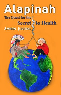 ALAPINAH: The Quest for the Secret to Health by [Josting, Amnon]