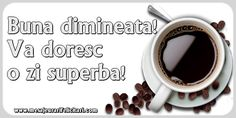 Felicitari de buna dimineata - Buna dimineata ! Va doresc o zi superba ! - mesajeurarifelicitari.com Coffee Time, Good Morning, Tableware, Buen Dia, Dinnerware, Bonjour, Tablewares, Coffee Break, Dishes