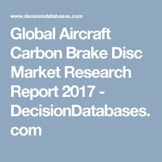 Global Aircraft Carbon Brake Disc Market Research Report 2017 - DecisionDatabases.com