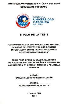 Los problemas en los procesos de registro de datos delictivos y el uso de dicha información en los planes nacionales de seguridad ciudadana /  Carlos Eleodoro Reyes Florian (2015) / HV 8073 R47
