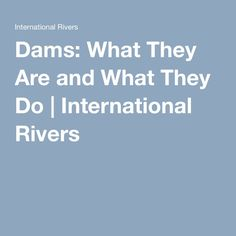 Dams: What They Are and What They Do | International Rivers