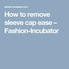 How to remove sleeve cap ease – Fashion-Incubator
